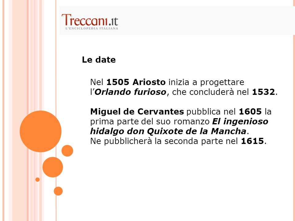 Le date Nel 1505 Ariosto inizia a progettare l'Orlando furioso, che concluderà nel 1532.