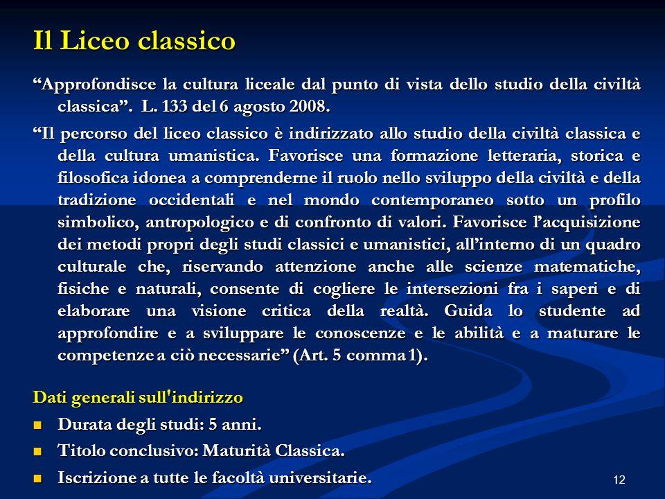 Il Liceo classico Approfondisce la cultura liceale dal punto di vista dello studio della civiltà classica . L. 133 del 6 agosto 2008.