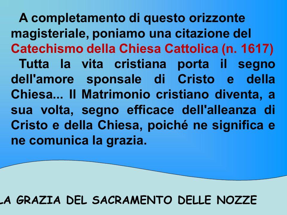 A completamento di questo orizzonte magisteriale, poniamo una citazione del Catechismo della Chiesa Cattolica (n. 1617)