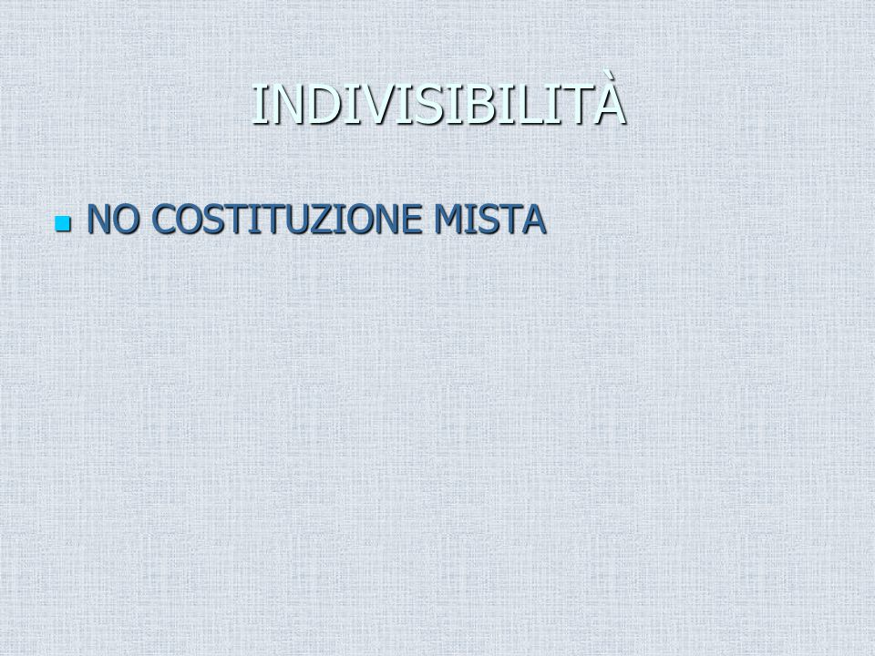 INDIVISIBILITÀ NO COSTITUZIONE MISTA