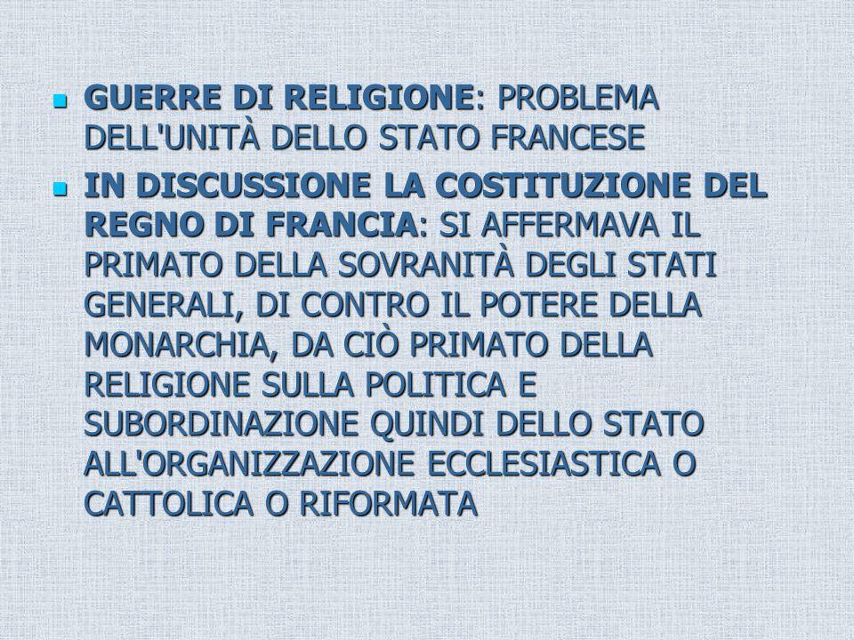GUERRE DI RELIGIONE: PROBLEMA DELL UNITÀ DELLO STATO FRANCESE