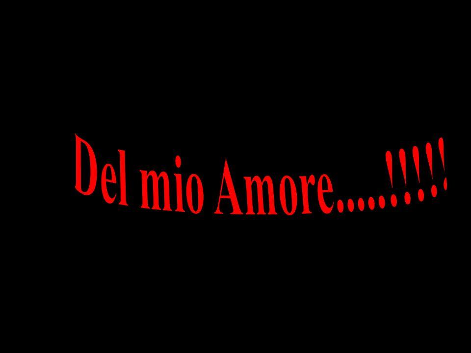 Del mio Amore.....!!!!!