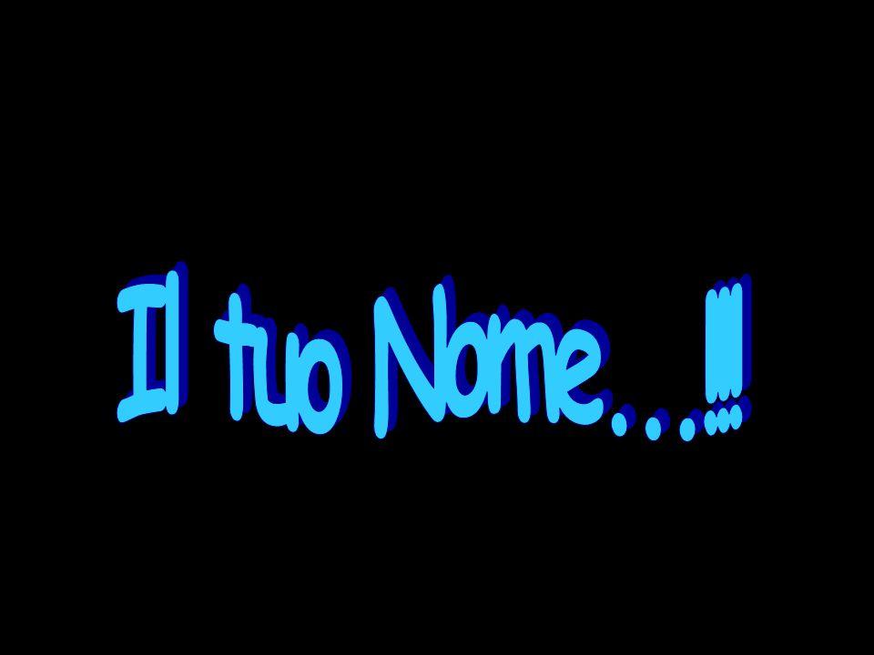 Il tuo Nome...!!!