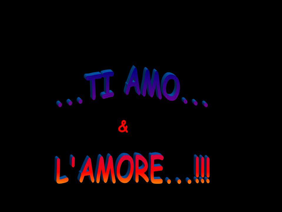 ...TI AMO... L AMORE...!!! &