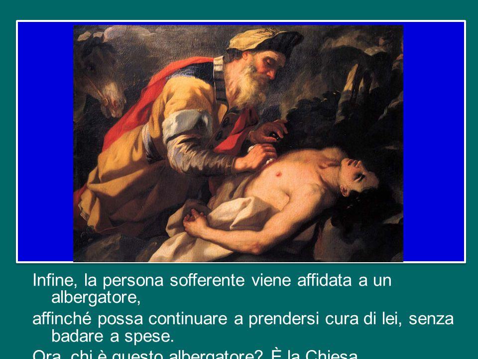 Infine, la persona sofferente viene affidata a un albergatore, affinché possa continuare a prendersi cura di lei, senza badare a spese.