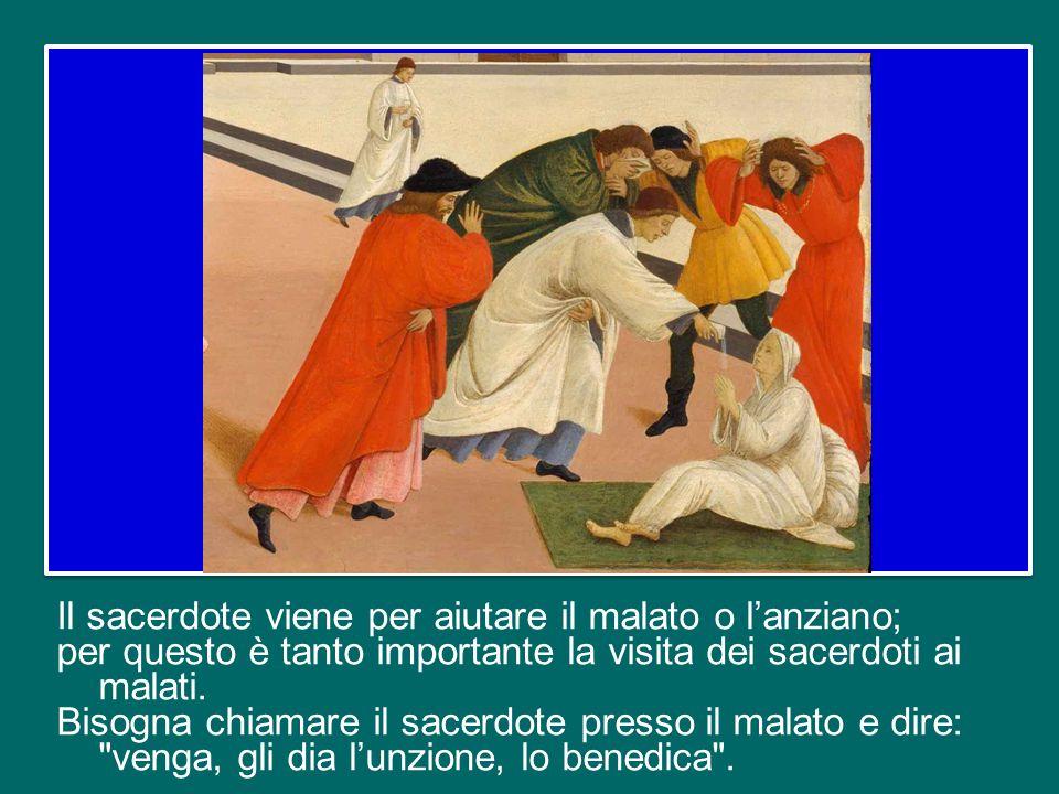 Il sacerdote viene per aiutare il malato o l'anziano; per questo è tanto importante la visita dei sacerdoti ai malati.