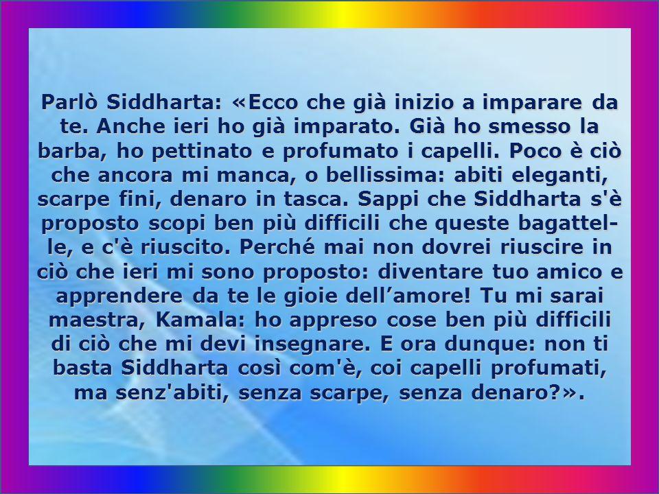 Parlò Siddharta: «Ecco che già inizio a imparare da te
