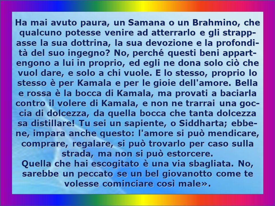 Ha mai avuto paura, un Samana o un Brahmino, che qualcuno potesse venire ad atterrarlo e gli strapp-asse la sua dottrina, la sua devozione e la profondi-tà del suo ingegno.