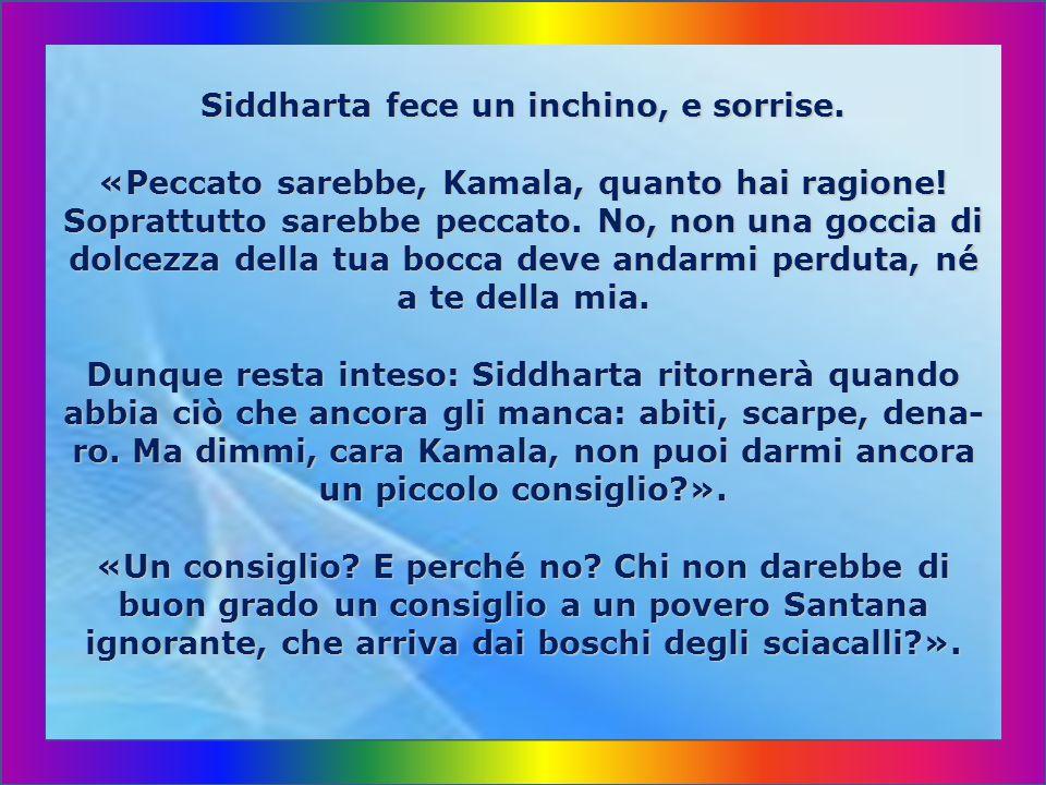 Siddharta fece un inchino, e sorrise