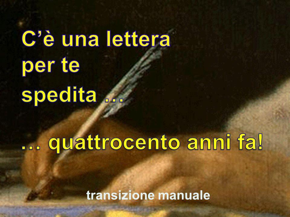 C'è una lettera per te spedita … … quattrocento anni fa!
