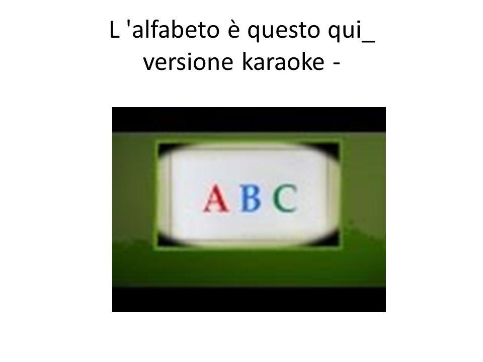 L alfabeto è questo qui_ versione karaoke -