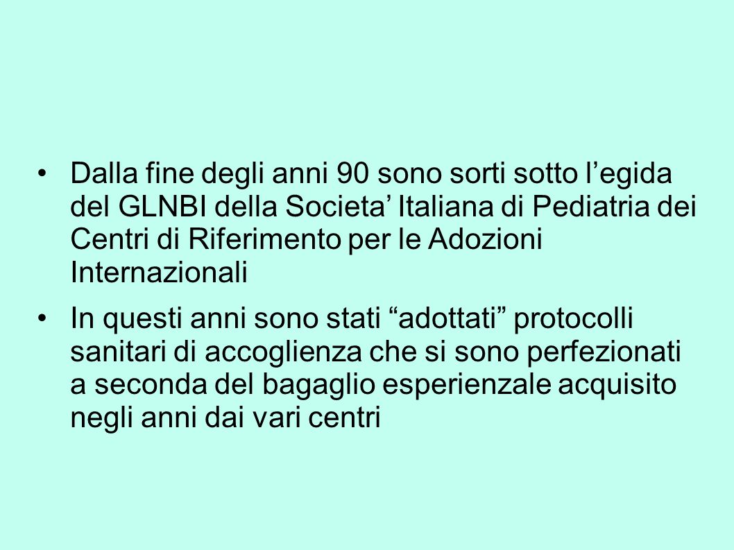 Dalla fine degli anni 90 sono sorti sotto l'egida del GLNBI della Societa' Italiana di Pediatria dei Centri di Riferimento per le Adozioni Internazionali