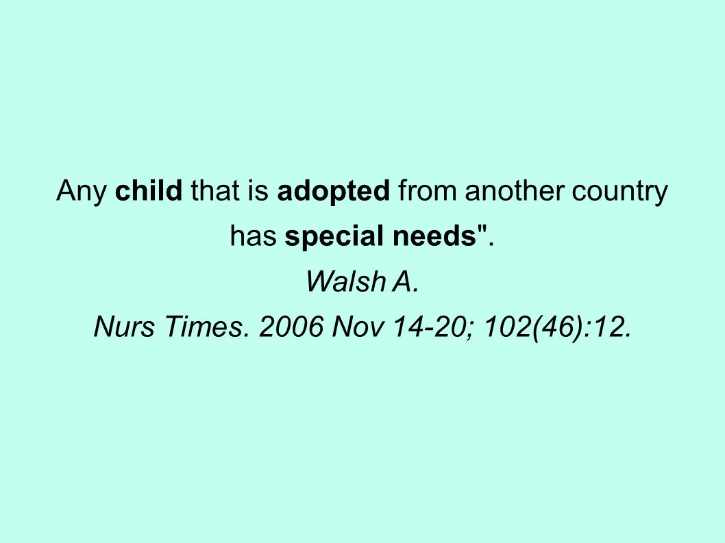 Any child that is adopted from another country