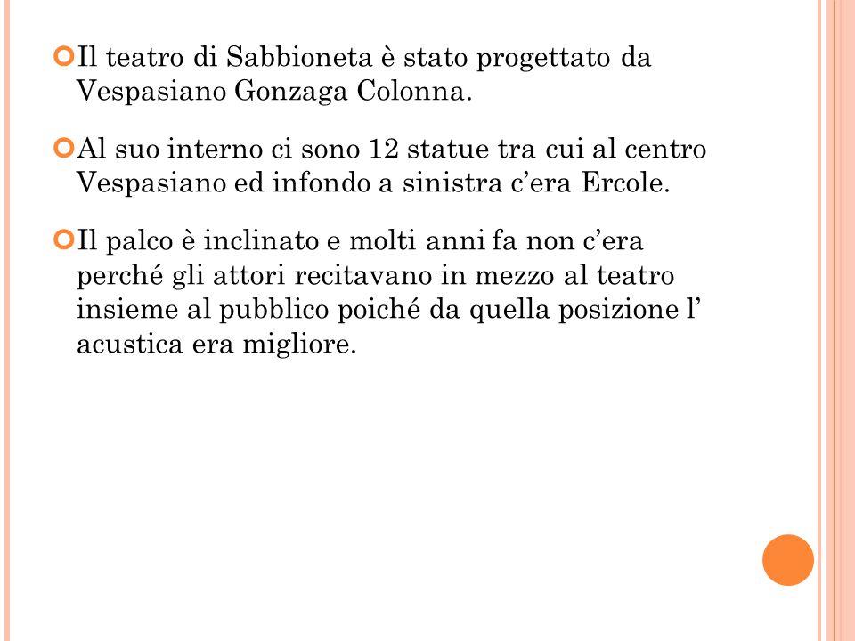Il teatro di Sabbioneta è stato progettato da Vespasiano Gonzaga Colonna.