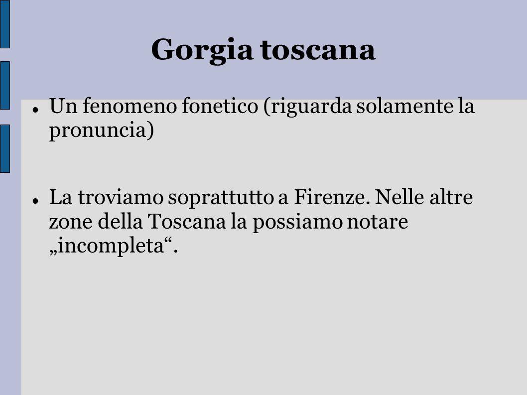 Gorgia toscana Un fenomeno fonetico (riguarda solamente la pronuncia)