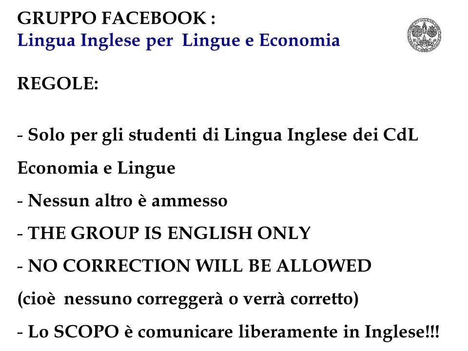 GRUPPO FACEBOOK : Lingua Inglese per Lingue e Economia. REGOLE: Solo per gli studenti di Lingua Inglese dei CdL Economia e Lingue.