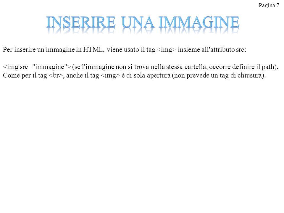 Pagina 7 Inserire una immagine. Per inserire un immagine in HTML, viene usato il tag <img> insieme all attributo src: