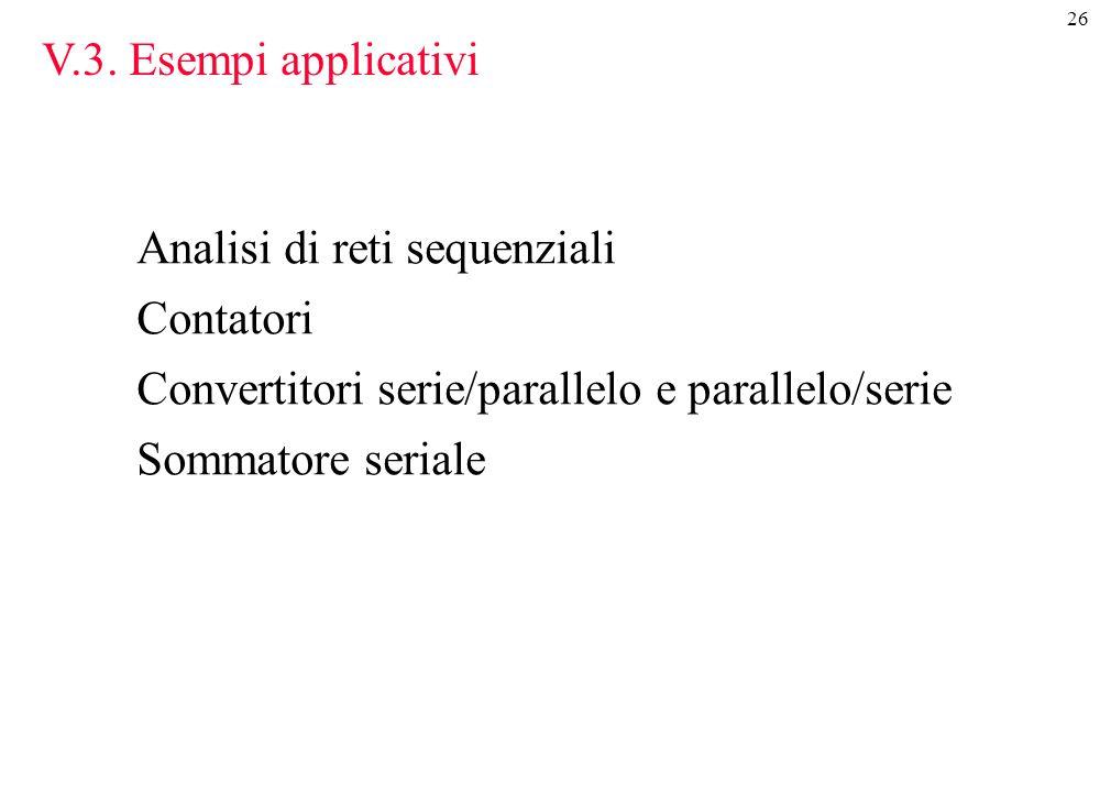 V.3. Esempi applicativi Analisi di reti sequenziali. Contatori. Convertitori serie/parallelo e parallelo/serie.