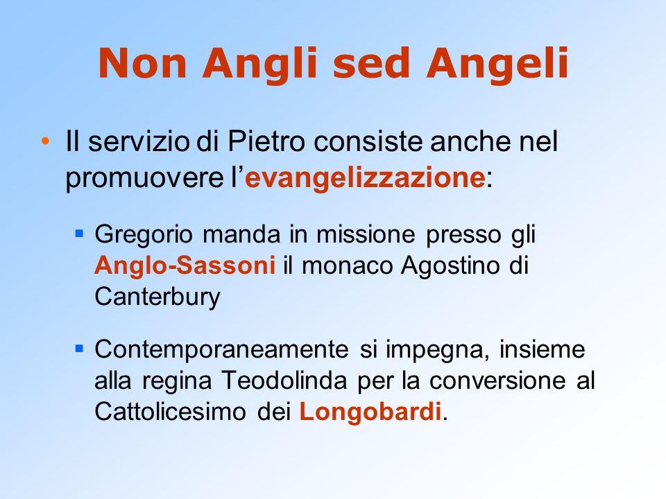 Non Angli sed Angeli Il servizio di Pietro consiste anche nel promuovere l'evangelizzazione: