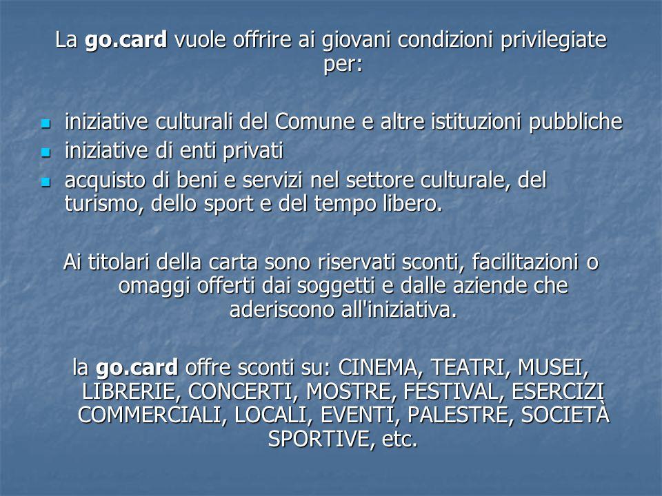 La go.card vuole offrire ai giovani condizioni privilegiate per: