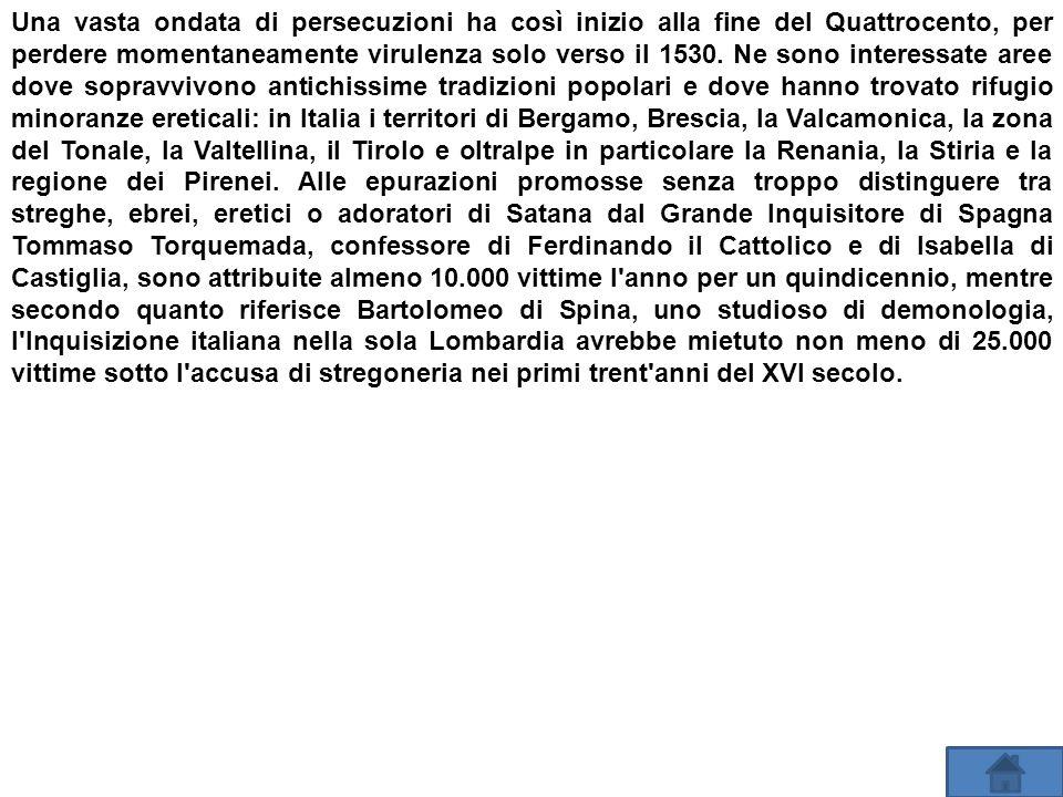 Una vasta ondata di persecuzioni ha così inizio alla fine del Quattrocento, per perdere momentaneamente virulenza solo verso il 1530.