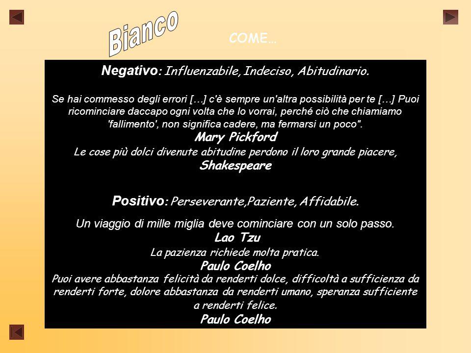 Bianco COME… Negativo: Influenzabile, Indeciso, Abitudinario.