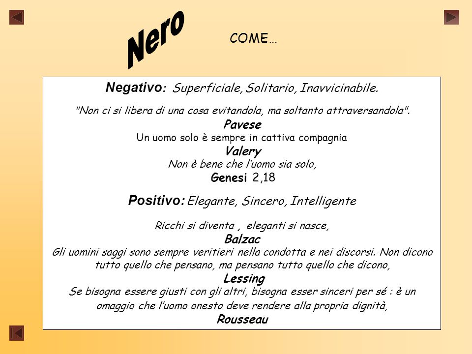 Nero COME… Negativo: Superficiale, Solitario, Inavvicinabile.