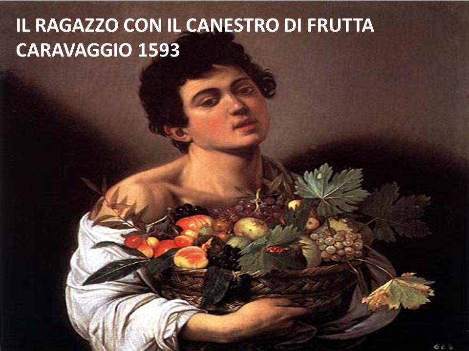 IL RAGAZZO CON IL CANESTRO DI FRUTTA CARAVAGGIO 1593