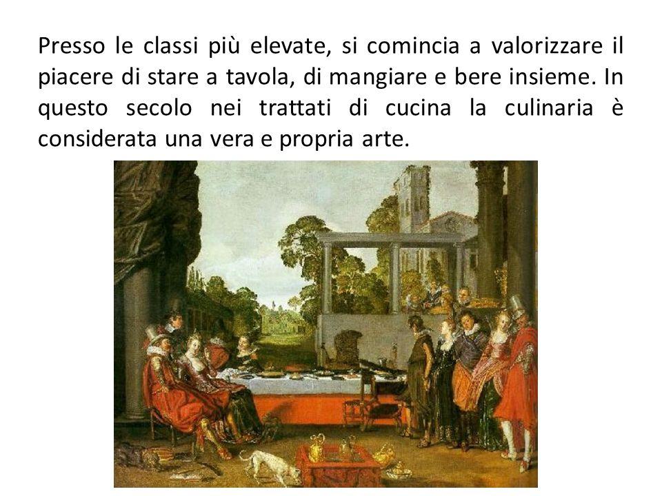 Presso le classi più elevate, si comincia a valorizzare il piacere di stare a tavola, di mangiare e bere insieme.