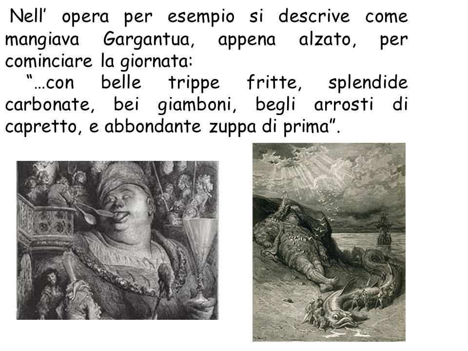 Nell' opera per esempio si descrive come mangiava Gargantua, appena alzato, per cominciare la giornata: