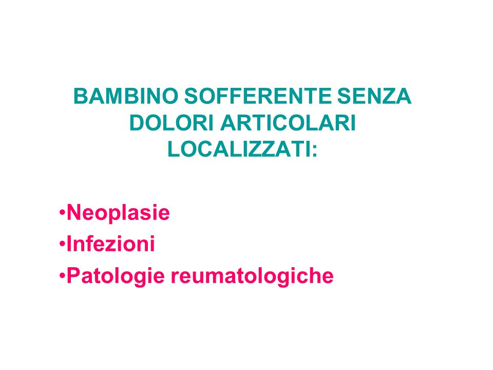 BAMBINO SOFFERENTE SENZA DOLORI ARTICOLARI LOCALIZZATI:
