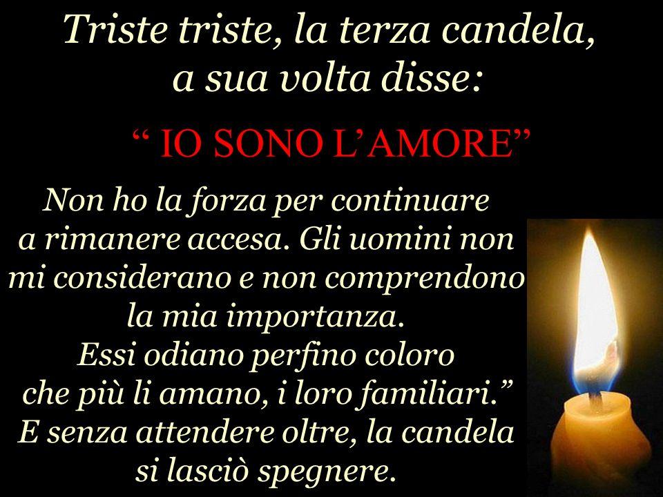 Triste triste, la terza candela, a sua volta disse: