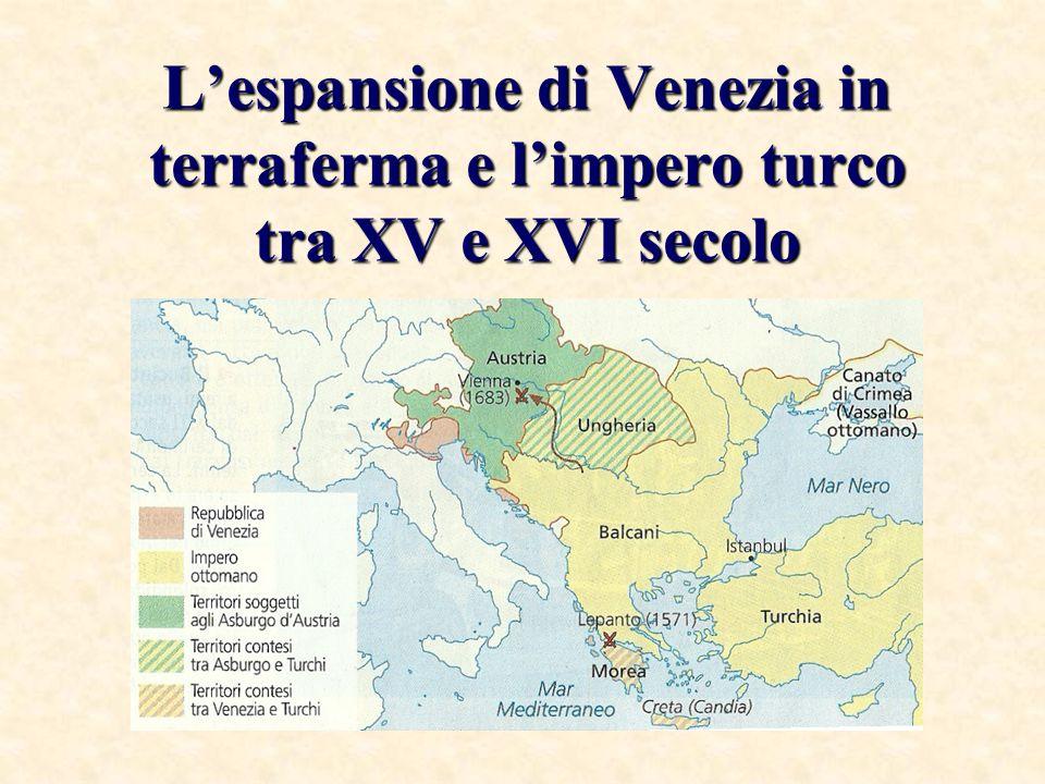 L'espansione di Venezia in terraferma e l'impero turco tra XV e XVI secolo