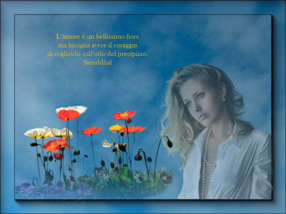 L'amore è un bellissimo fiore ma bisogna avere il coraggio
