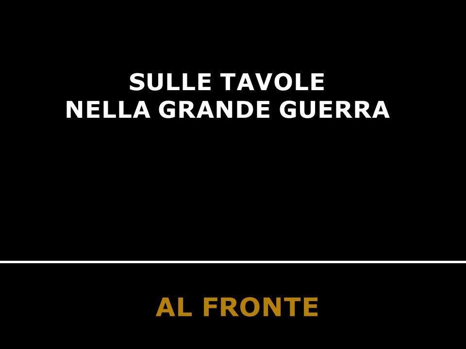 SULLE TAVOLE NELLA GRANDE GUERRA AL FRONTE