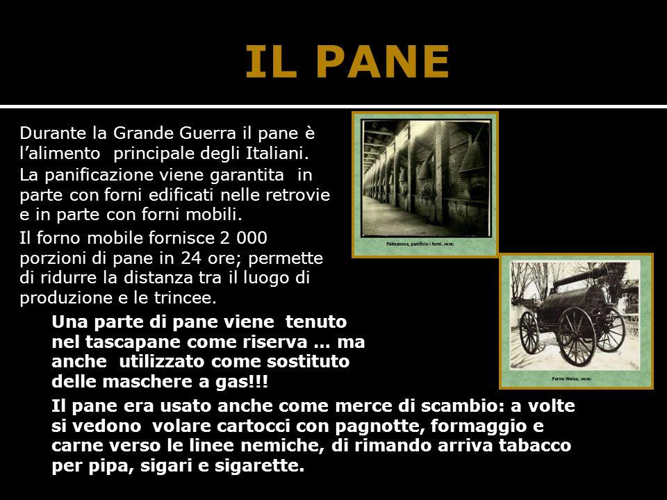 IL PANE Durante la Grande Guerra il pane è l'alimento principale degli Italiani.