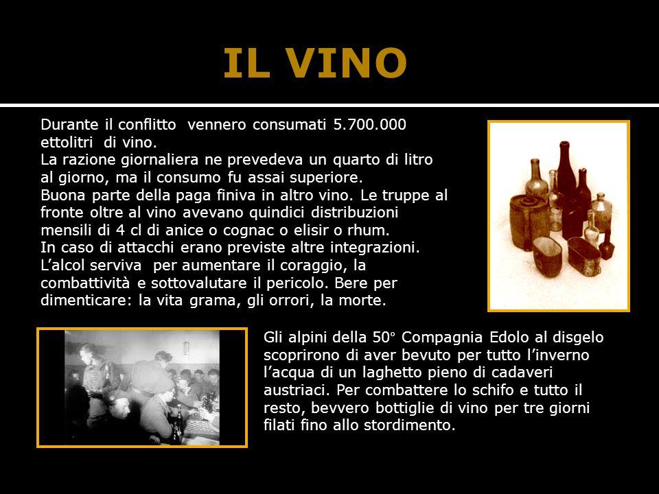 IL VINO Durante il conflitto vennero consumati 5.700.000 ettolitri di vino. La razione giornaliera ne prevedeva un quarto di litro.