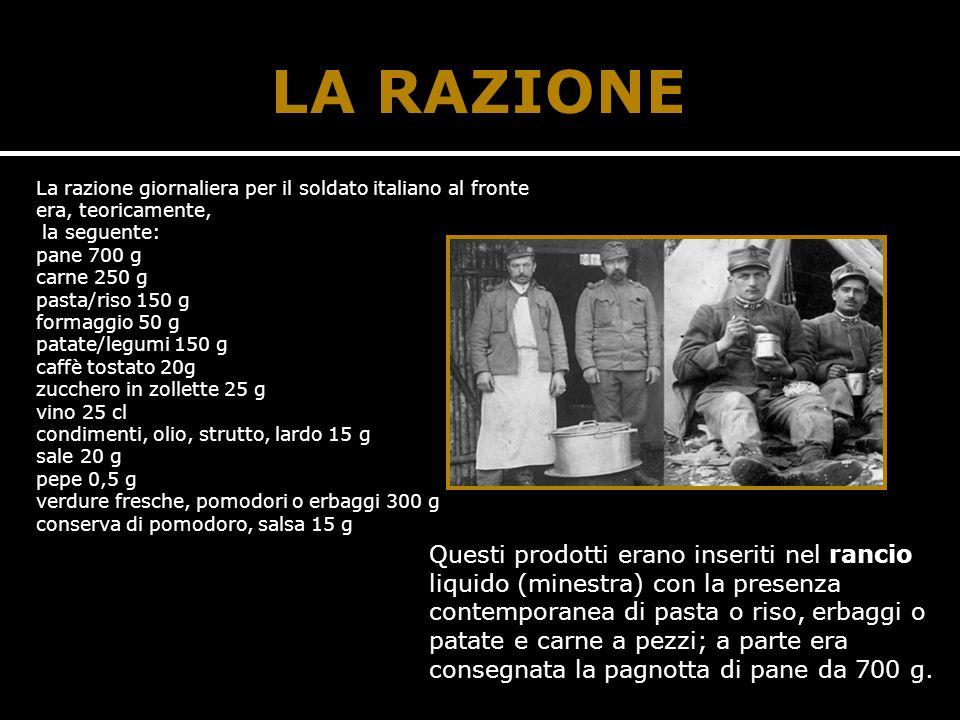 LA RAZIONE La razione giornaliera per il soldato italiano al fronte era, teoricamente, la seguente: