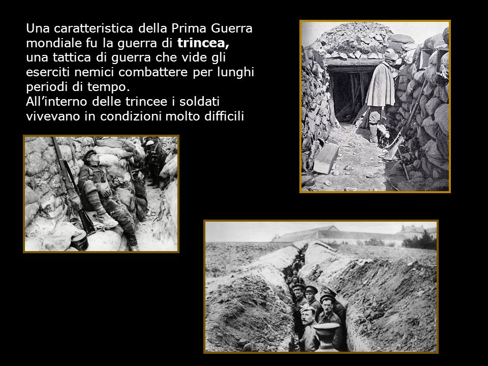Una caratteristica della Prima Guerra mondiale fu la guerra di trincea,