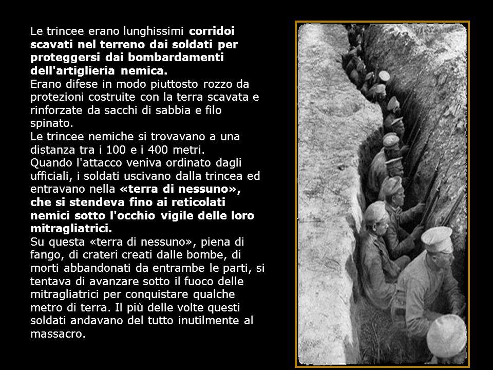 Le trincee erano lunghissimi corridoi scavati nel terreno dai soldati per proteggersi dai bombardamenti dell artiglieria nemica.