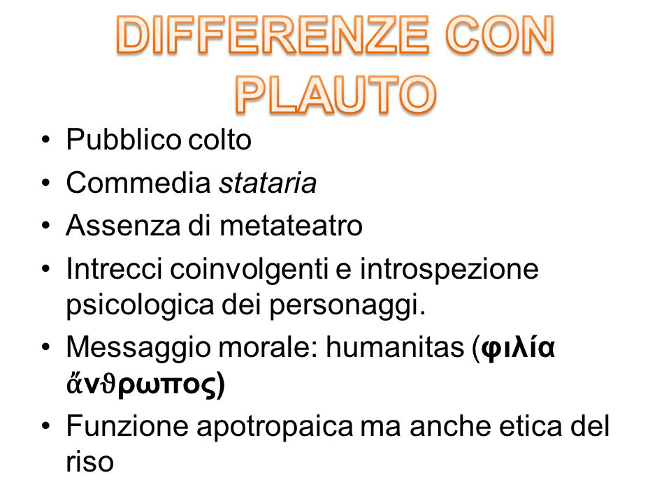 DIFFERENZE CON PLAUTO Pubblico colto Commedia stataria