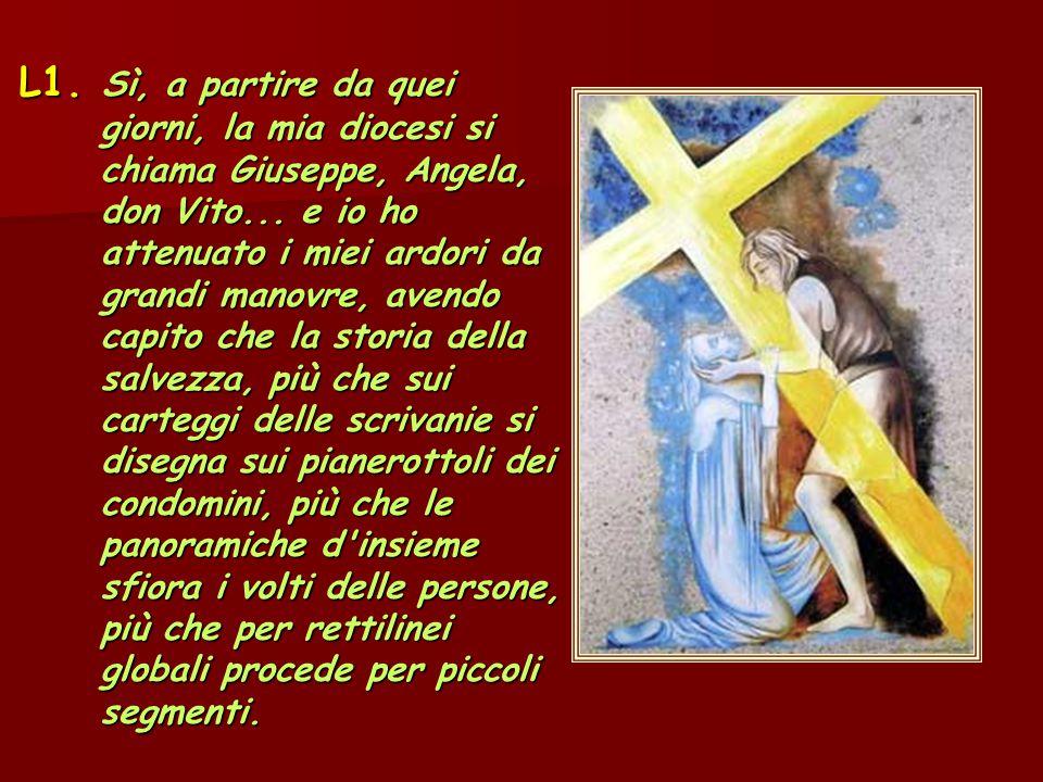 L1. Sì, a partire da quei giorni, la mia diocesi si chiama Giuseppe, Angela, don Vito...