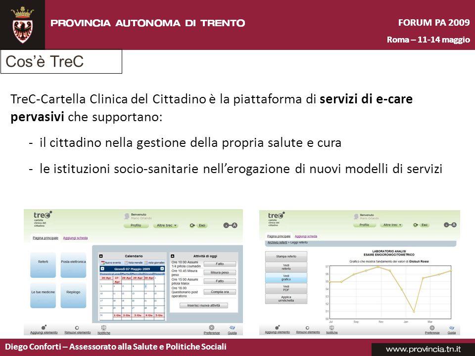 FORUM PA 2009 Roma – 11-14 maggio. Cos'è TreC. TreC-Cartella Clinica del Cittadino è la piattaforma di servizi di e-care pervasivi che supportano:
