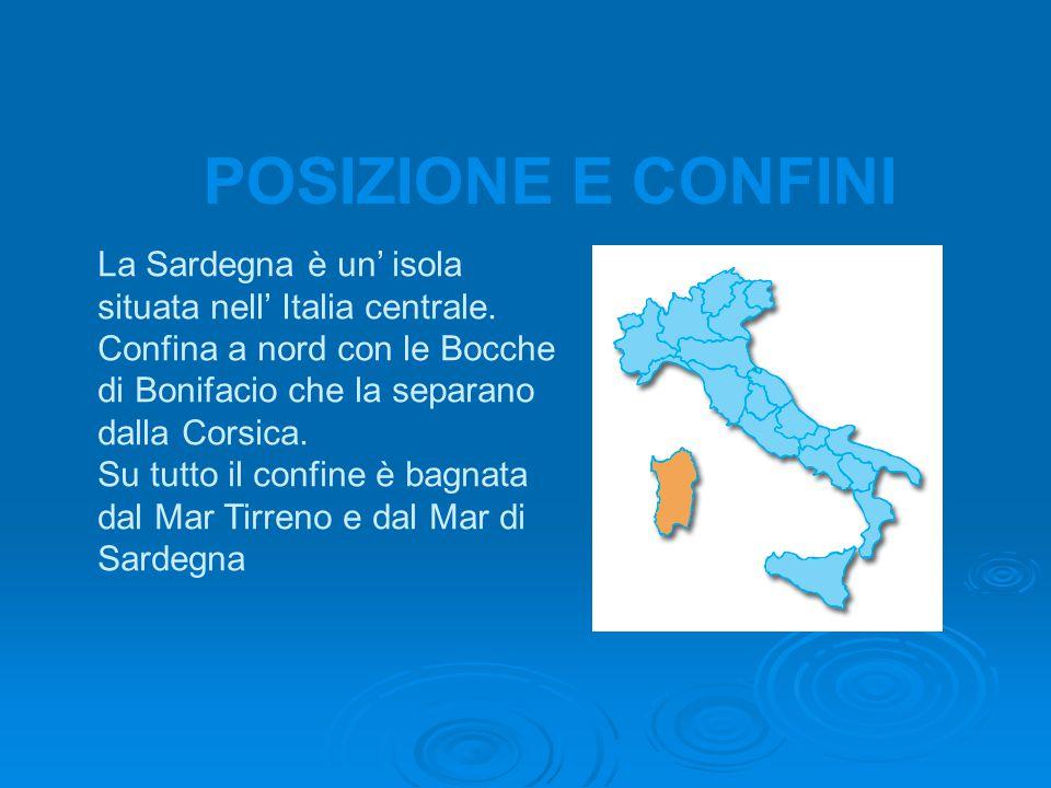 POSIZIONE E CONFINI La Sardegna è un' isola situata nell' Italia centrale. Confina a nord con le Bocche di Bonifacio che la separano dalla Corsica.
