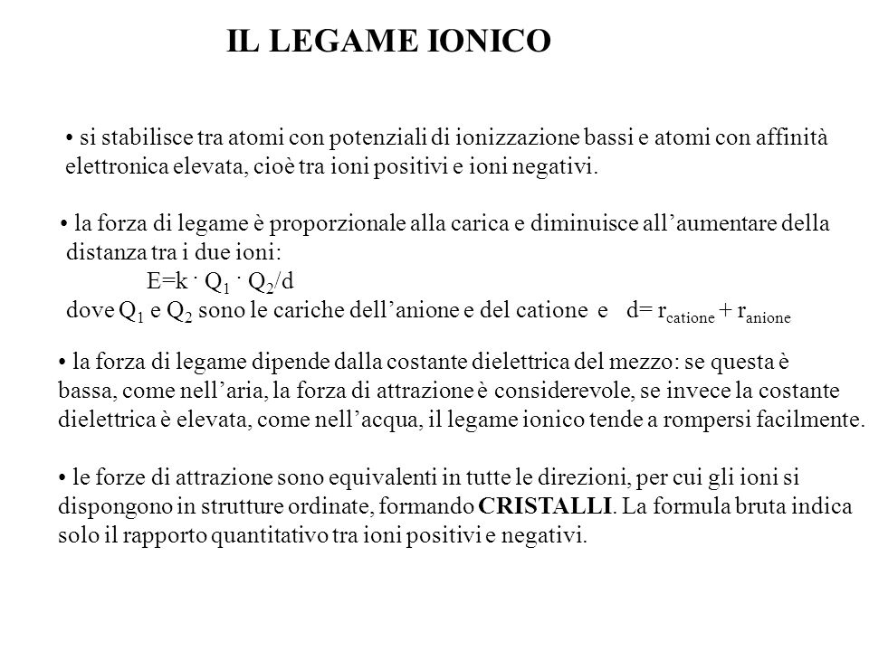IL LEGAME IONICO si stabilisce tra atomi con potenziali di ionizzazione bassi e atomi con affinità.