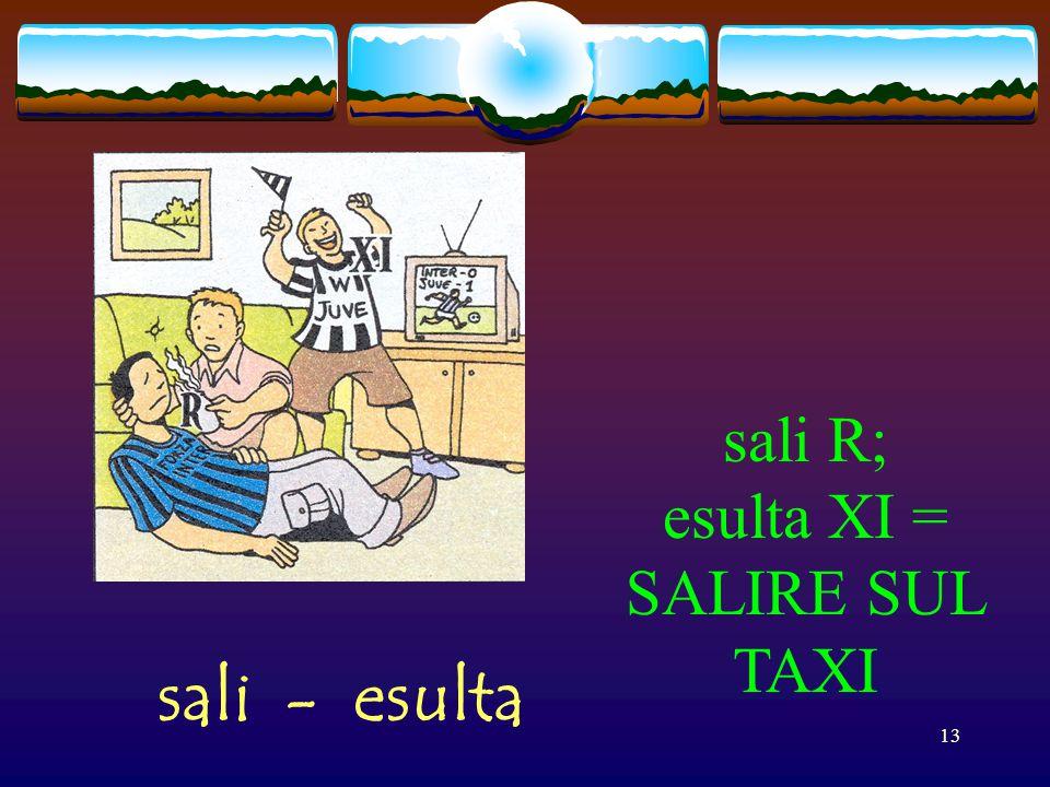 sali R; esulta XI = SALIRE SUL TAXI sali - esulta