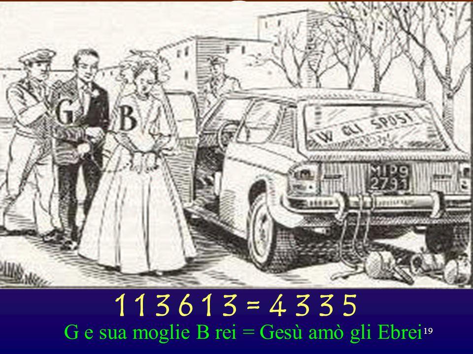 1 1 3 6 1 3 = 4 3 3 5 G e sua moglie B rei = Gesù amò gli Ebrei