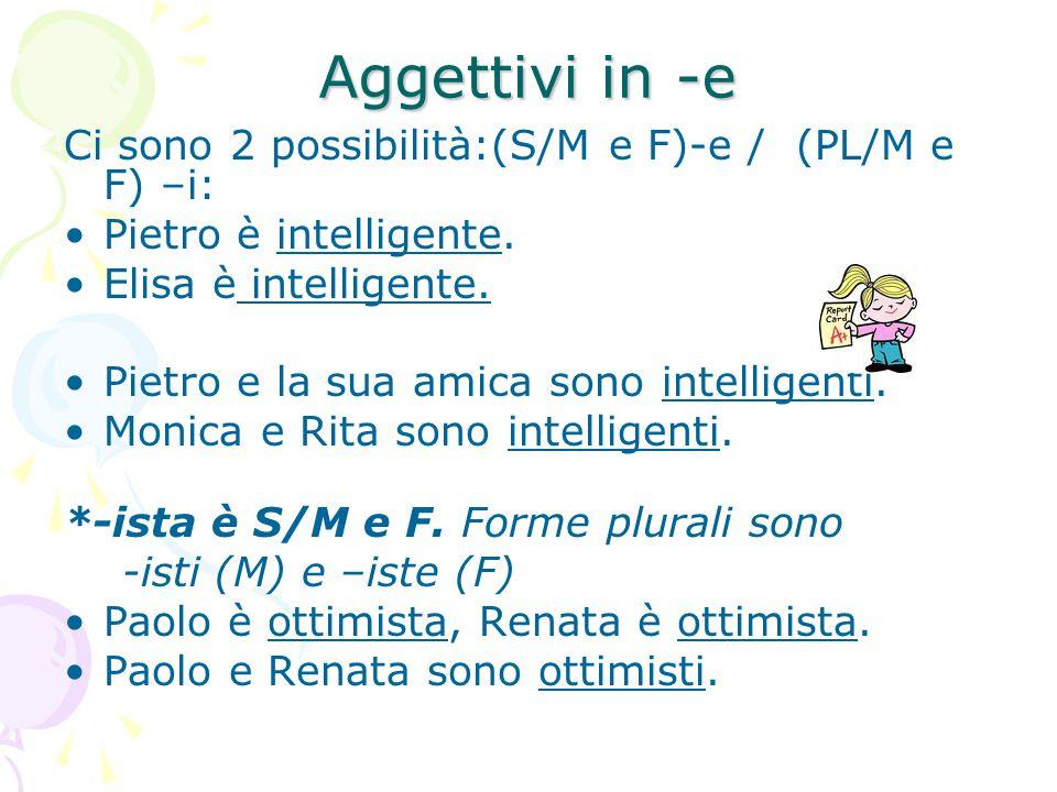 Aggettivi in -e Ci sono 2 possibilità:(S/M e F)-e / (PL/M e F) –i: