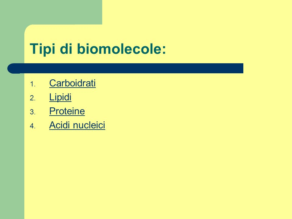 Tipi di biomolecole: Carboidrati Lipidi Proteine Acidi nucleici