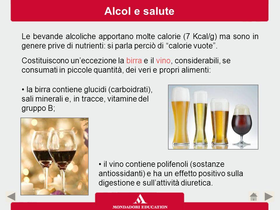 Alcol e salute Le bevande alcoliche apportano molte calorie (7 Kcal/g) ma sono in genere prive di nutrienti: si parla perciò di calorie vuote .